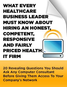 What Every Healthcare Business Leader Must Know About Hiring An Honest, Competent, Responsive And Fairly Priced Health IT Firm
